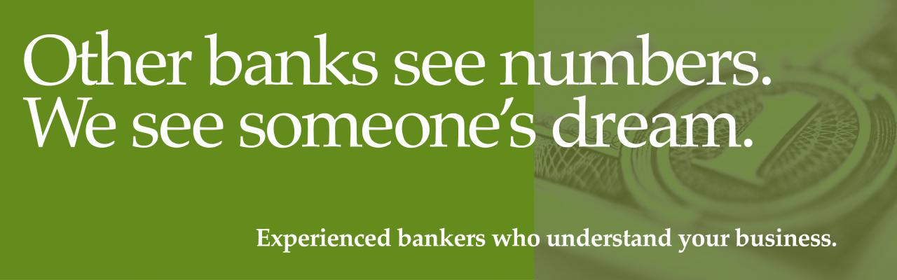 "Green background and money ""Other banks see numbers. We see someone's dream. Experienced bankers who understand your business"""