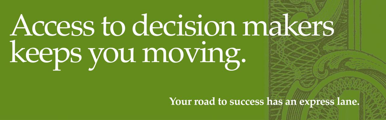 "Green background and money ""Access to decision makers keeps you moving. Your road to success has an express lane"""